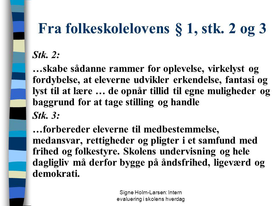 Signe Holm-Larsen: Intern evaluering i skolens hverdag Fra folkeskolelovens § 1, stk.