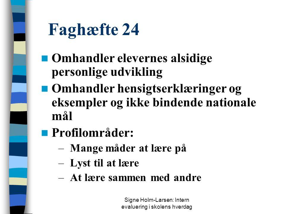 Signe Holm-Larsen: Intern evaluering i skolens hverdag Fra folkeskolelovens § 1, stk. 2 og 3 Stk. 2: …skabe sådanne rammer for oplevelse, virkelyst og