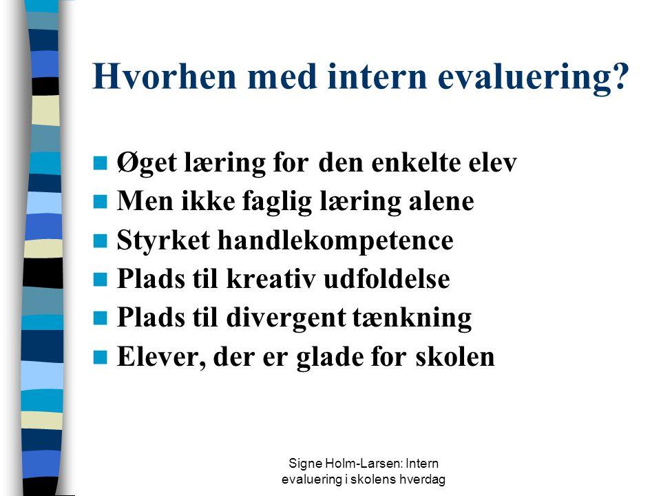 Signe Holm-Larsen: Intern evaluering i skolens hverdag Evaluering og læring God intern evaluering øger mulighederne for læring, fordi den  Synliggør,