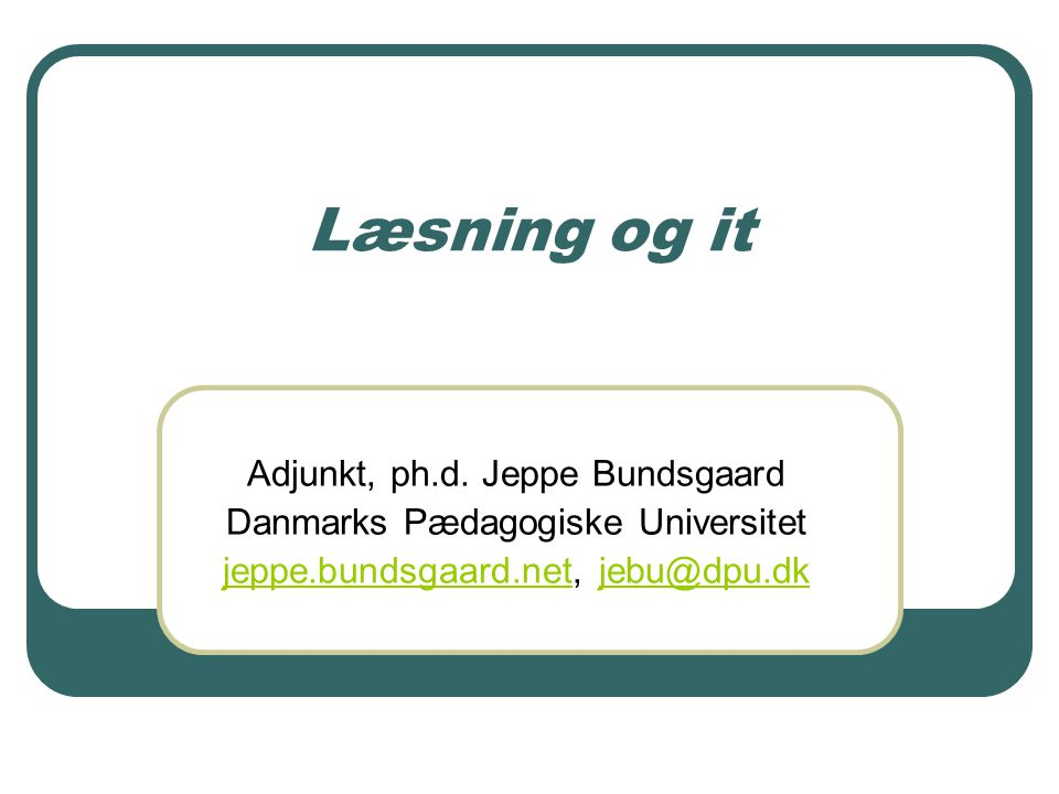 Læsning og it Adjunkt, ph.d.