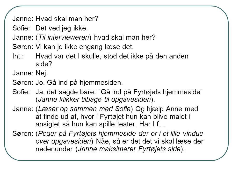 Janne:Hvad skal man her? Sofie:Det ved jeg ikke. Janne:(Til intervieweren) hvad skal man her? Søren:Vi kan jo ikke engang læse det. Int.:Hvad var det