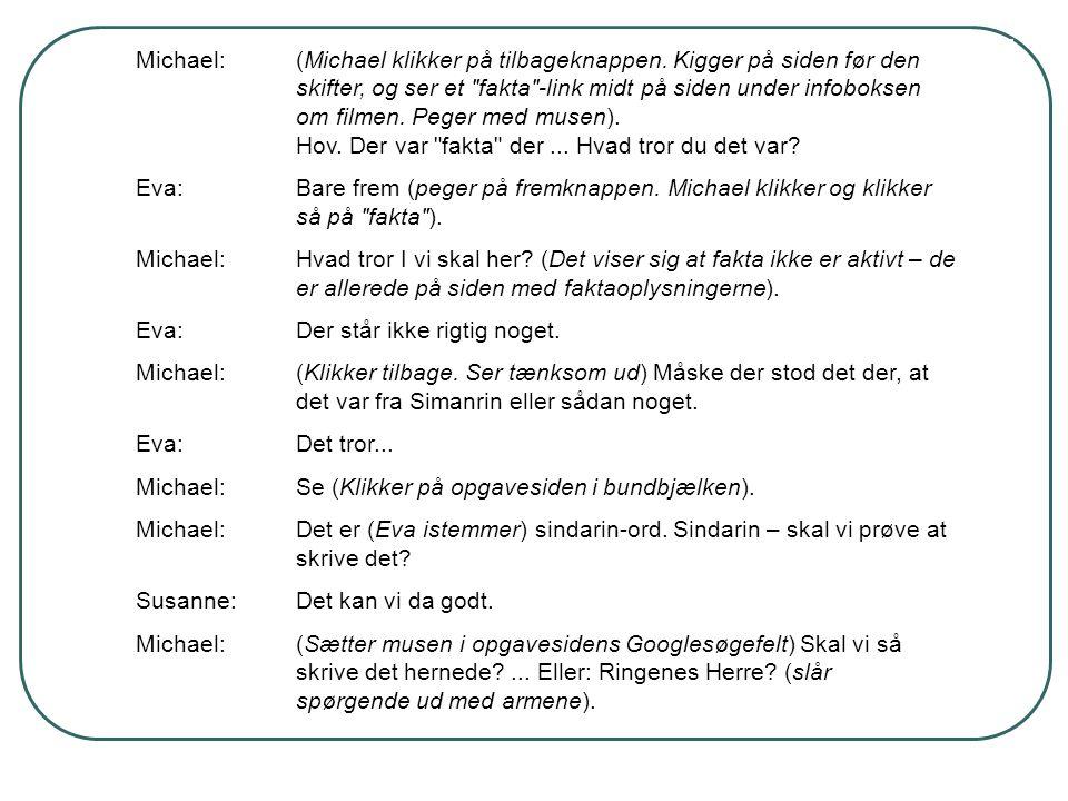Michael:(Michael klikker på tilbageknappen. Kigger på siden før den skifter, og ser et