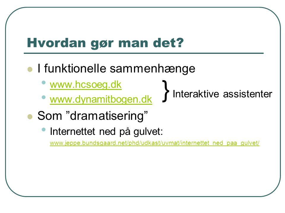 """Hvordan gør man det?  I funktionelle sammenhænge • www.hcsoeg.dk www.hcsoeg.dk • www.dynamitbogen.dk www.dynamitbogen.dk  Som """"dramatisering"""" • Inte"""