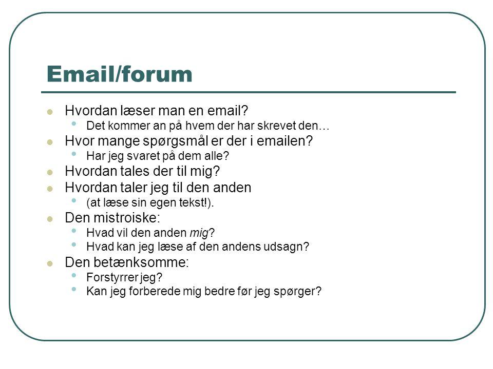 Email/forum  Hvordan læser man en email? • Det kommer an på hvem der har skrevet den…  Hvor mange spørgsmål er der i emailen? • Har jeg svaret på de
