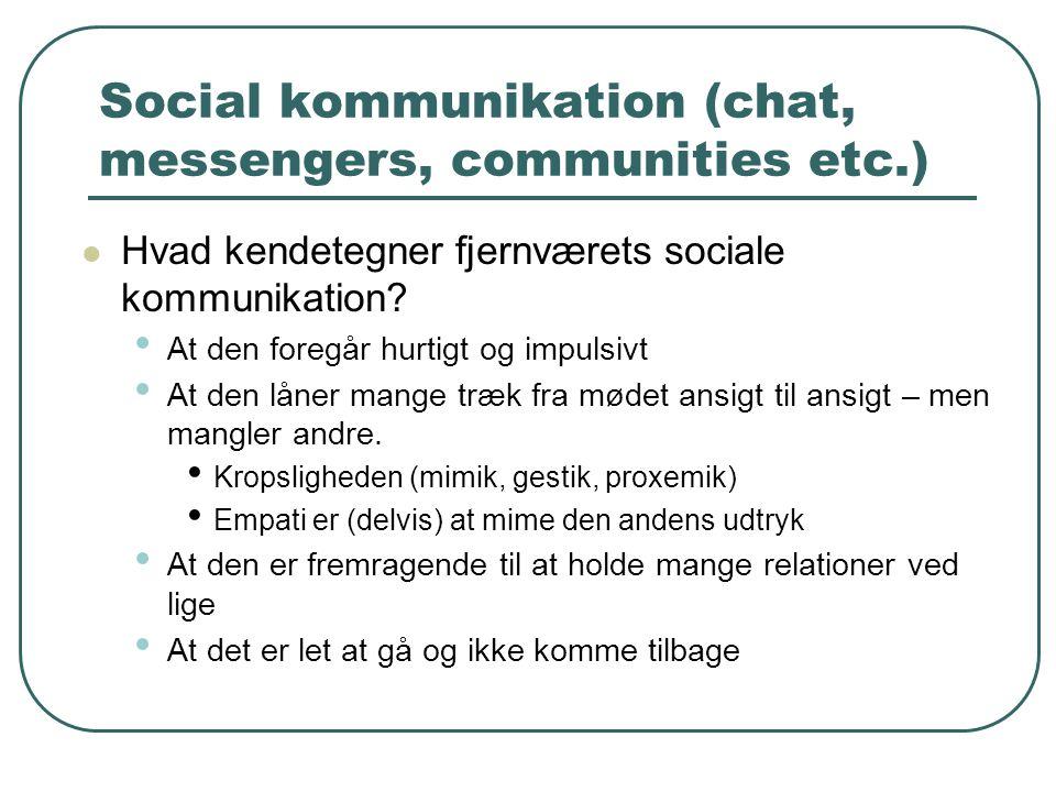 Social kommunikation (chat, messengers, communities etc.)  Hvad kendetegner fjernværets sociale kommunikation? • At den foregår hurtigt og impulsivt