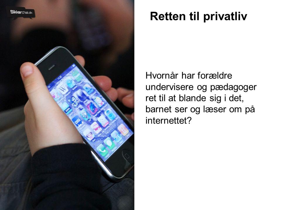 Retten til privatliv Hvornår har forældre undervisere og pædagoger ret til at blande sig i det, barnet ser og læser om på internettet?