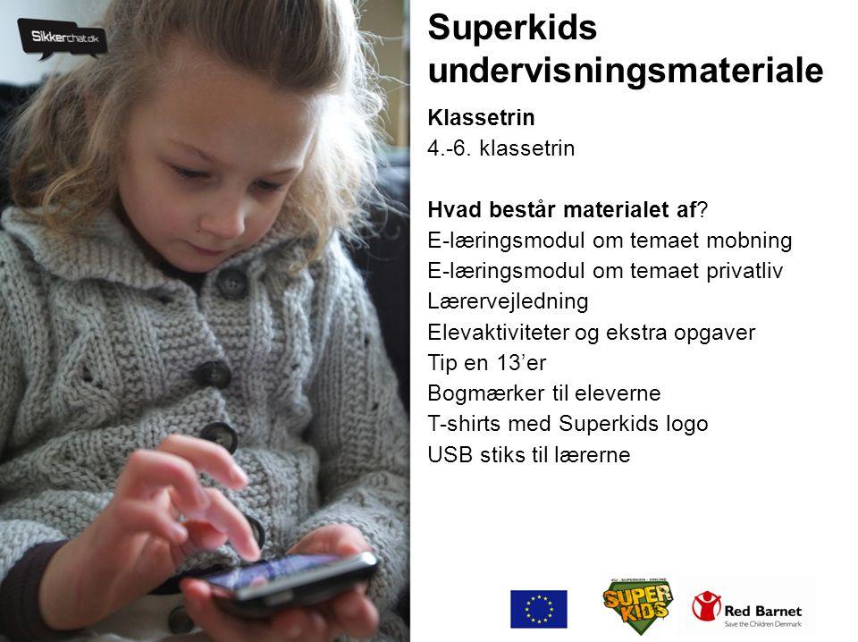 Superkids undervisningsmateriale Klassetrin 4.-6. klassetrin Hvad består materialet af? E-læringsmodul om temaet mobning E-læringsmodul om temaet priv