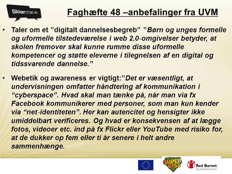 """Faghæfte 48 –anbefalinger fra UVM •Taler om et """"digitalt dannelsesbegreb"""" """"Børn og unges formelle og uformelle tilstedeværelse i web 2.0 ‐ omgivelser"""