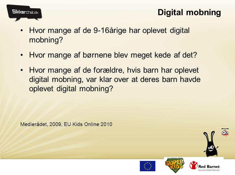 Digital mobning •Hvor mange af de 9-16årige har oplevet digital mobning? •Hvor mange af børnene blev meget kede af det? •Hvor mange af de forældre, hv