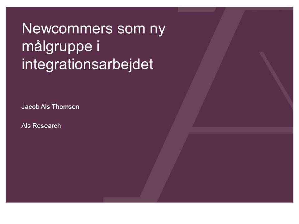 Newcommers som ny målgruppe i integrationsarbejdet Jacob Als Thomsen Als Research
