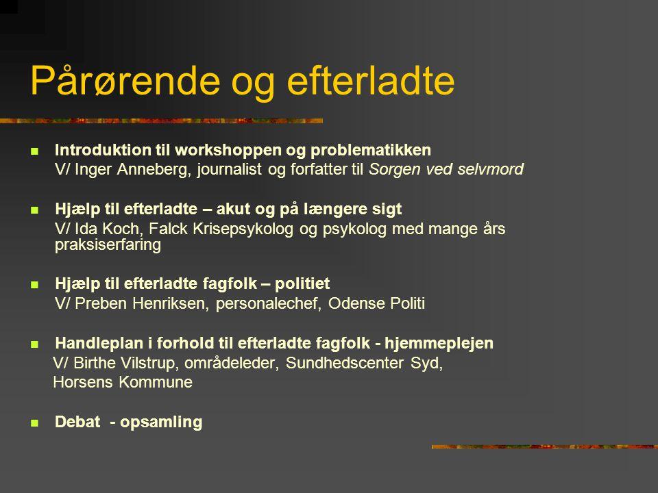 Pårørende og efterladte  Introduktion til workshoppen og problematikken V/ Inger Anneberg, journalist og forfatter til Sorgen ved selvmord  Hjælp ti