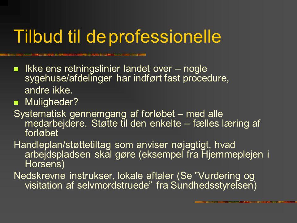 Tilbud til de professionelle  Ikke ens retningslinier landet over – nogle sygehuse/afdelinger har indført fast procedure, andre ikke.  Muligheder? S