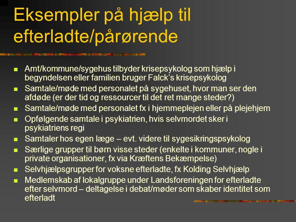 Eksempler på hjælp til efterladte/pårørende  Amt/kommune/sygehus tilbyder krisepsykolog som hjælp i begyndelsen eller familien bruger Falck's kriseps