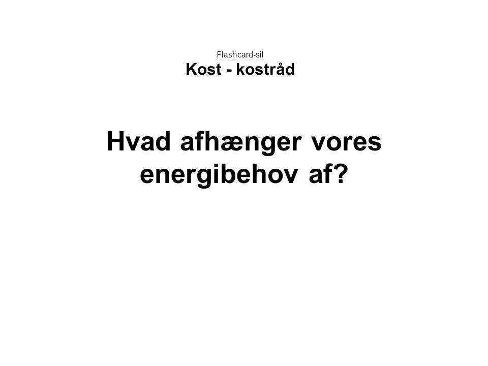 Flashcard-sil Kost - kostråd Hvad afhænger vores energibehov af?