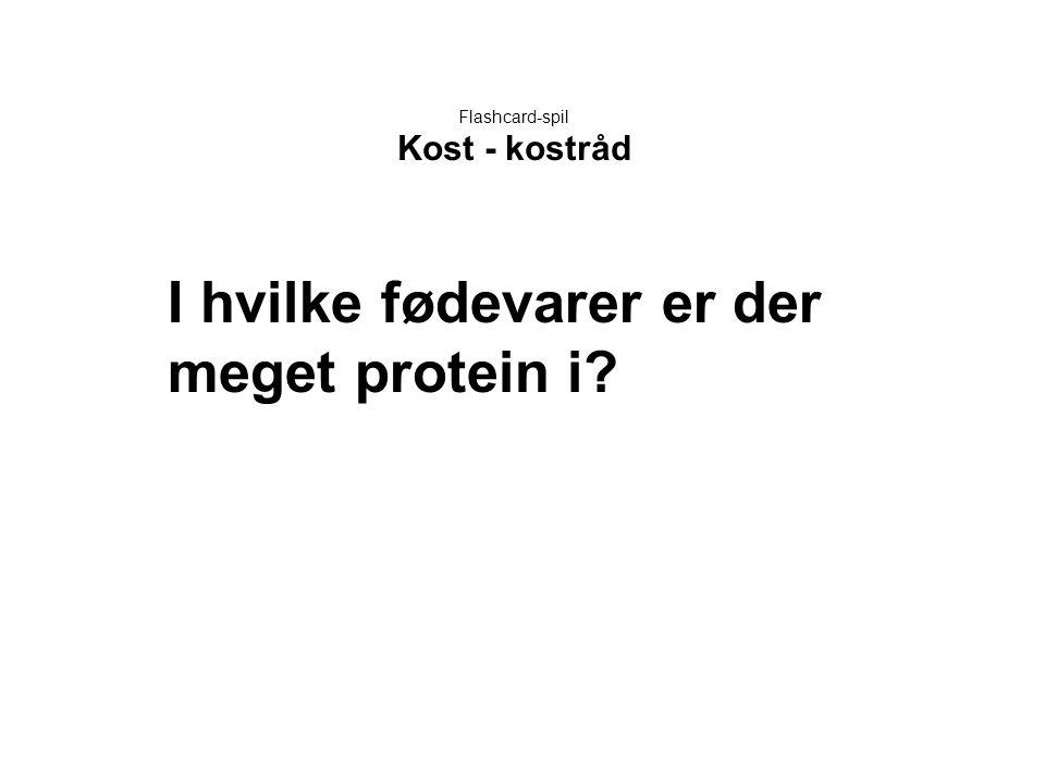 Flashcard-spil Kost - kostråd I hvilke fødevarer er der meget protein i?