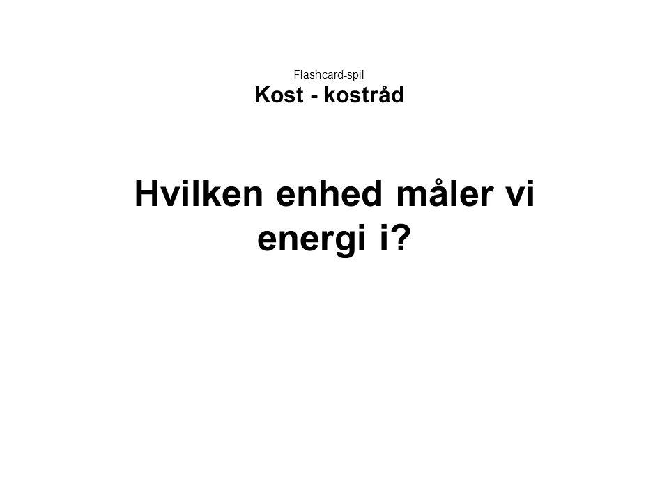 Flashcard-spil Kost - kostråd Hvilken enhed måler vi energi i?