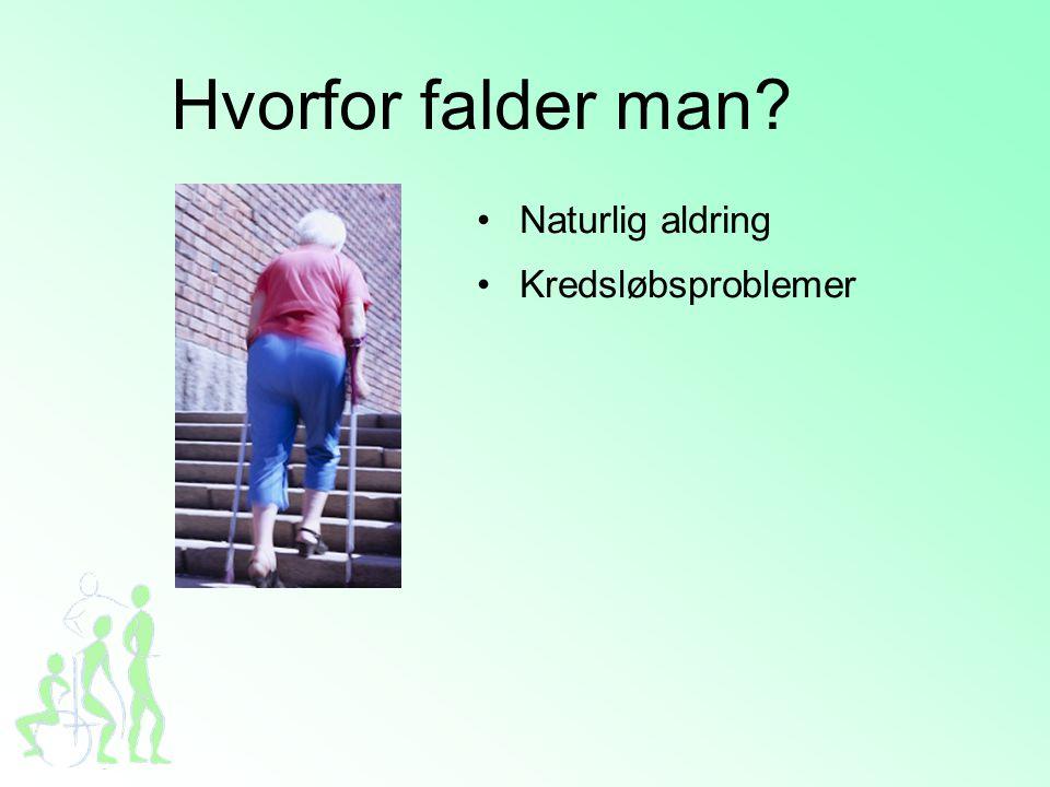 Hvorfor falder man? •Naturlig aldring •Kredsløbsproblemer