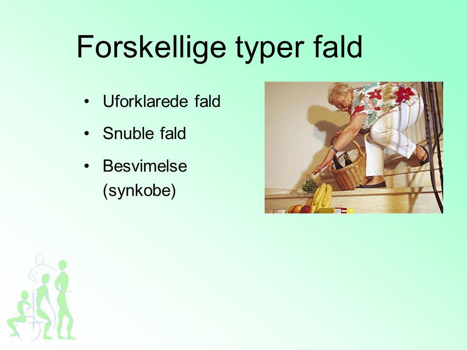 Forskellige typer fald •Uforklarede fald •Snuble fald •Besvimelse (synkobe)