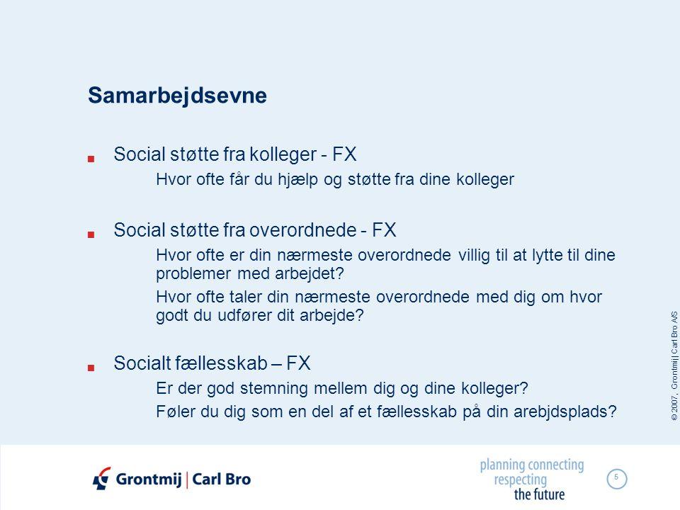 © 2007, Grontmij | Carl Bro A/S 5 Samarbejdsevne  Social støtte fra kolleger - FX Hvor ofte får du hjælp og støtte fra dine kolleger  Social støtte