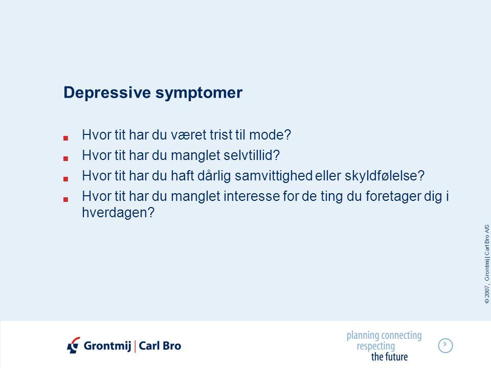 © 2007, Grontmij | Carl Bro A/S 9 Depressive symptomer  Hvor tit har du været trist til mode?  Hvor tit har du manglet selvtillid?  Hvor tit har du