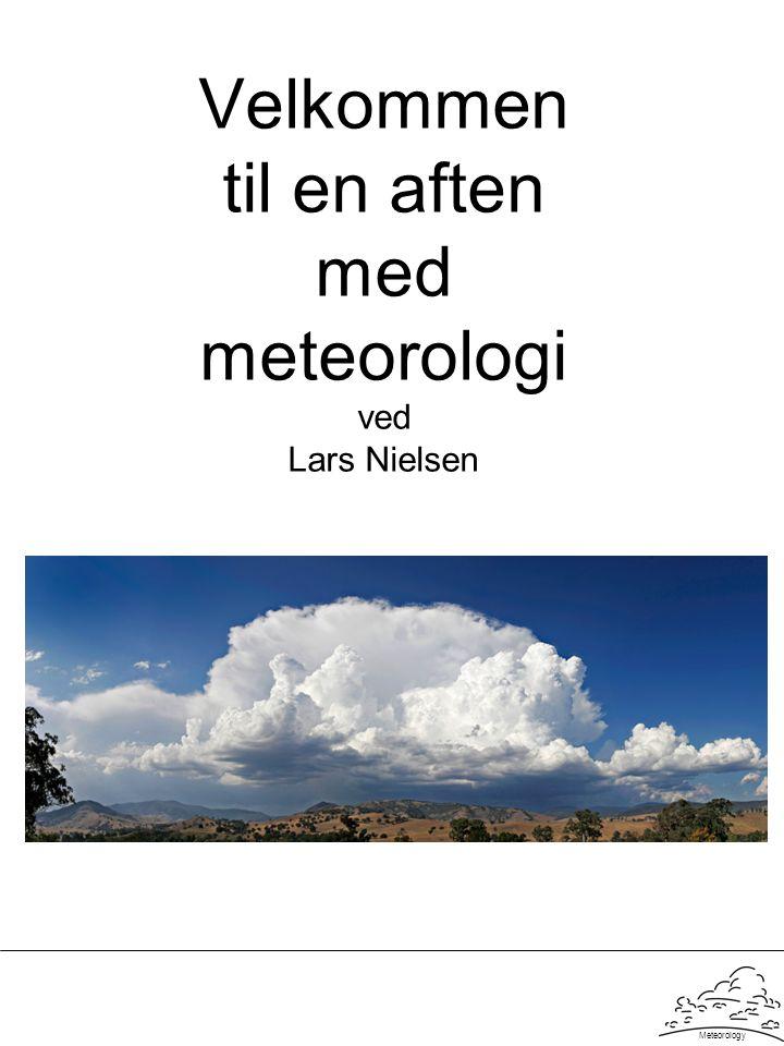 Meteorology Velkommen til en aften med meteorologi ved Lars Nielsen