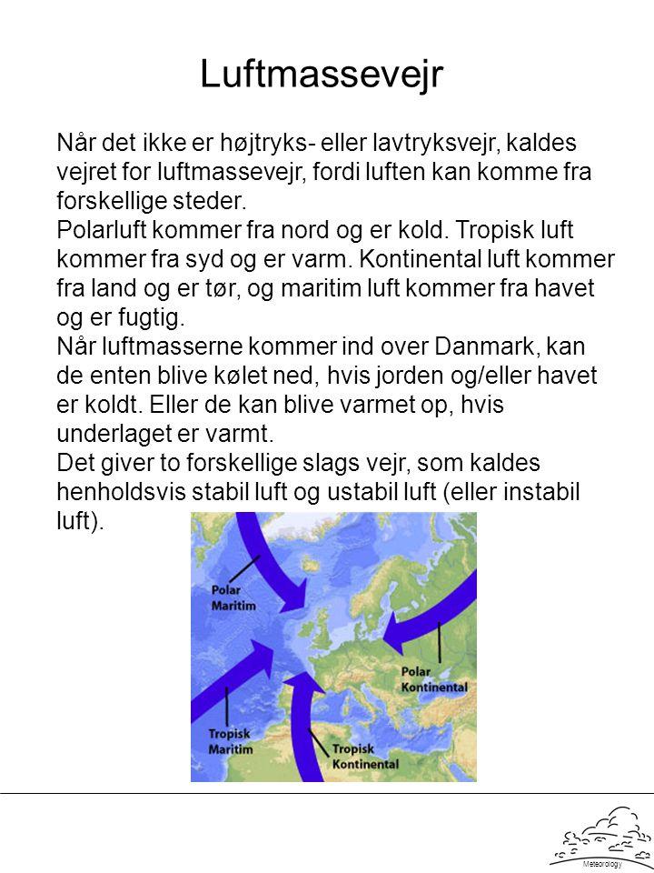 Meteorology Luftmassevejr Når det ikke er højtryks- eller lavtryksvejr, kaldes vejret for luftmassevejr, fordi luften kan komme fra forskellige steder