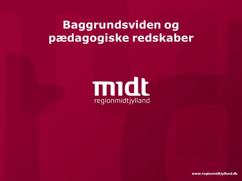 www.regionmidtjylland.dk Baggrundsviden og pædagogiske redskaber