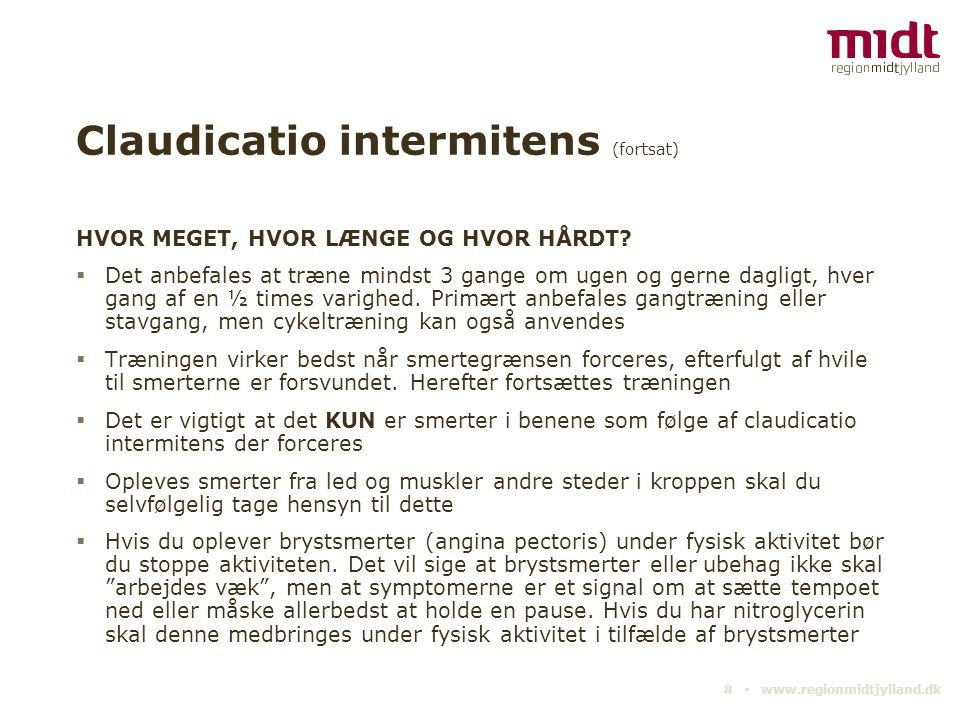 Claudicatio intermitens (fortsat) HVOR MEGET, HVOR LÆNGE OG HVOR HÅRDT?  Det anbefales at træne mindst 3 gange om ugen og gerne dagligt, hver gang af