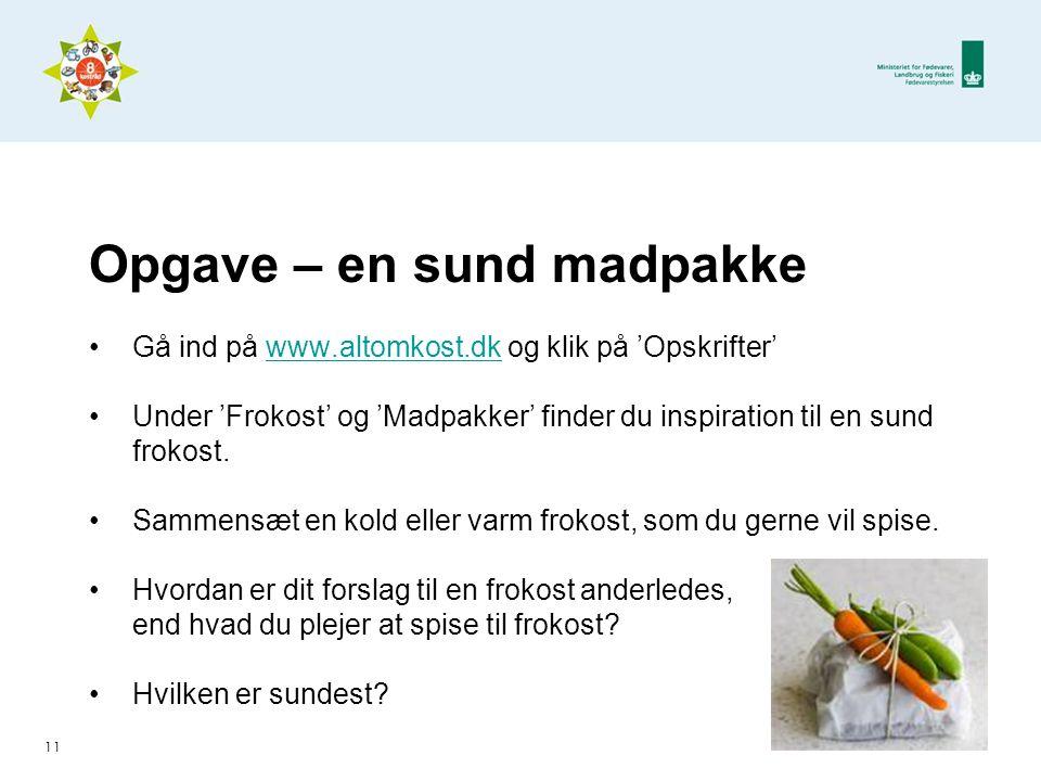 Opgave – en sund madpakke •Gå ind på www.altomkost.dk og klik på 'Opskrifter'www.altomkost.dk •Under 'Frokost' og 'Madpakker' finder du inspiration til en sund frokost.