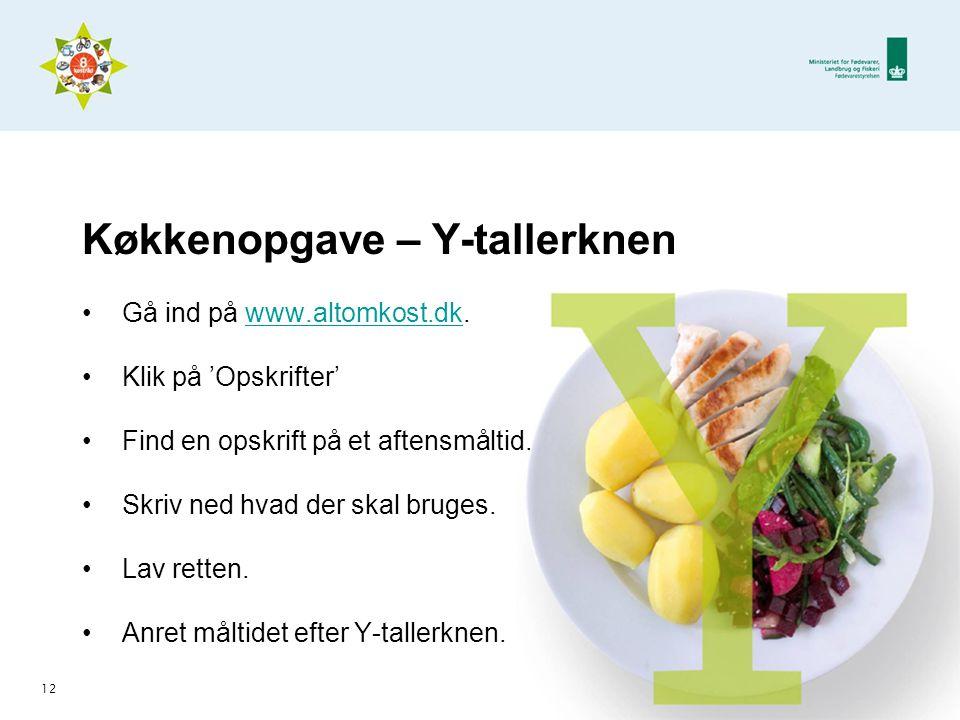 12 Køkkenopgave – Y-tallerknen •Gå ind på www.altomkost.dk.www.altomkost.dk •Klik på 'Opskrifter' •Find en opskrift på et aftensmåltid.