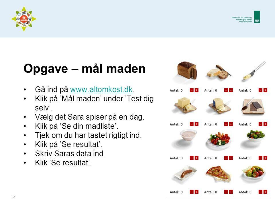 Opgave – mål maden •Gå ind på www.altomkost.dk.www.altomkost.dk •Klik på 'Mål maden' under 'Test dig selv'.