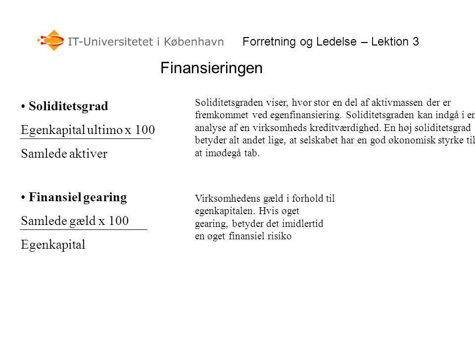 Forretning og Ledelse – Lektion 3 Finansieringen • Soliditetsgrad Egenkapital ultimo x 100 Samlede aktiver • Finansiel gearing Samlede gæld x 100 Egen