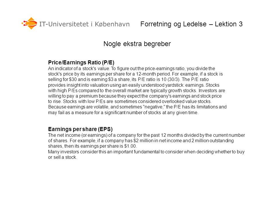 Nogle ekstra begreber Forretning og Ledelse – Lektion 3 Price/Earnings Ratio (P/E) An indicator of a stock's value. To figure out the price-earnings r