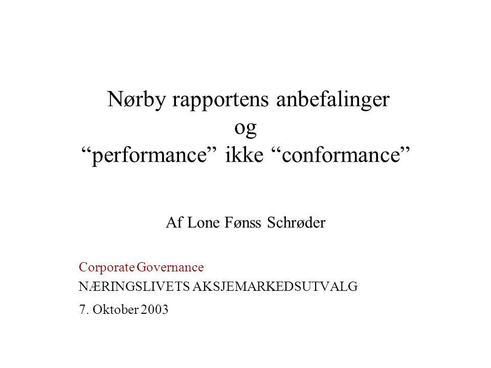 """Nørby rapportens anbefalinger og """"performance"""" ikke """"conformance"""" Af Lone Fønss Schrøder Corporate Governance NÆRINGSLIVETS AKSJEMARKEDSUTVALG 7. Okto"""