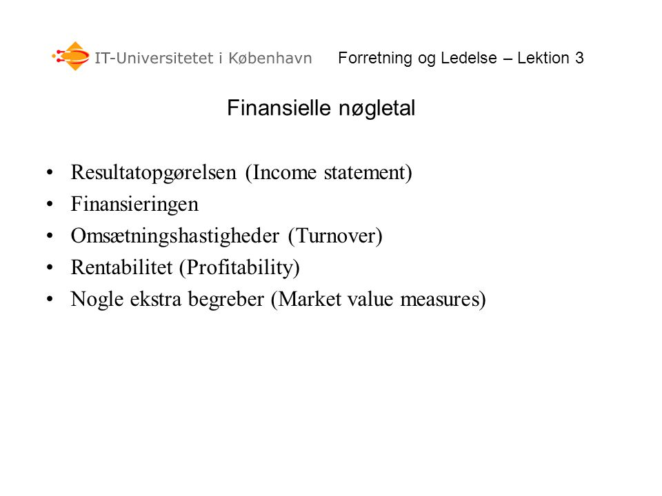 Resultatopgørelsen • EBITDA Earnings before interest, taxes, depreciation and amortization • EBIT Earnings before interest and taxes Viser indtjening før renter og skat, eller resultatet af primær drift.