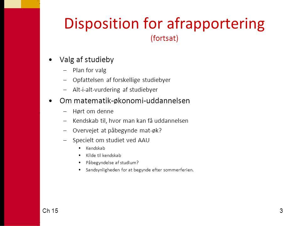 Disposition for afrapportering (fortsat) •Valg af studieby –Plan for valg –Opfattelsen af forskellige studiebyer –Alt-i-alt-vurdering af studiebyer •O