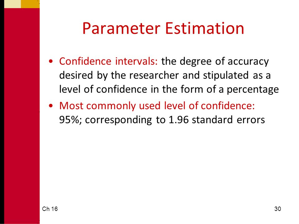 Parameter Estimation •Confidence intervals: the degree of accuracy desired by the researcher and stipulated as a level of confidence in the form of a