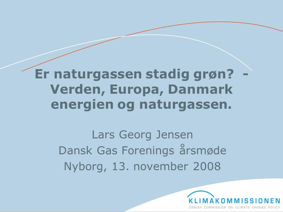 Er naturgassen stadig grøn? - Verden, Europa, Danmark energien og naturgassen. Lars Georg Jensen Dansk Gas Forenings årsmøde Nyborg, 13. november 2008