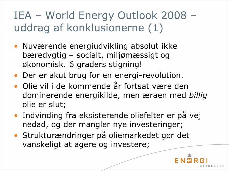 IEA – World Energy Outlook 2008 – uddrag af konklusionerne (1) •Nuværende energiudvikling absolut ikke bæredygtig – socialt, miljømæssigt og økonomisk