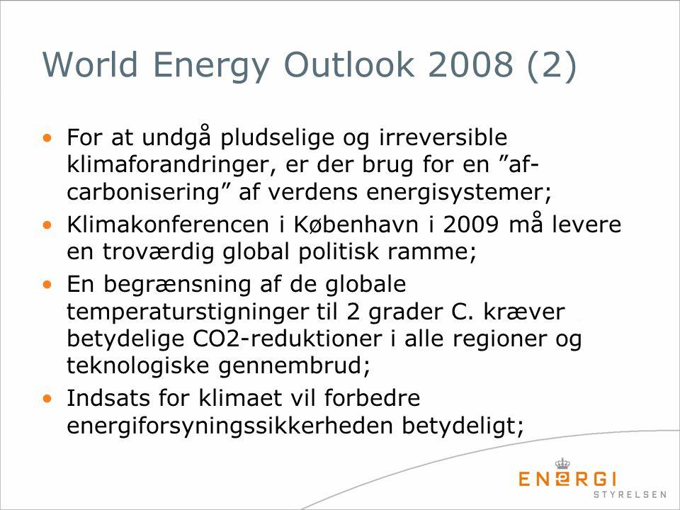 """World Energy Outlook 2008 (2) •For at undgå pludselige og irreversible klimaforandringer, er der brug for en """"af- carbonisering"""" af verdens energisyst"""