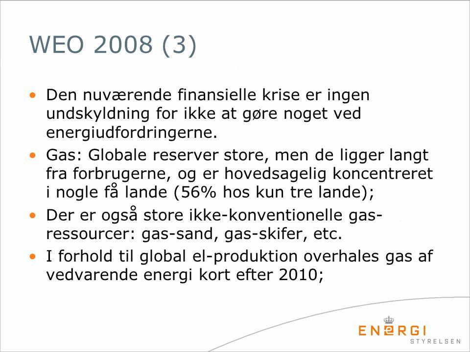 WEO 2008 (3) •Den nuværende finansielle krise er ingen undskyldning for ikke at gøre noget ved energiudfordringerne. •Gas: Globale reserver store, men