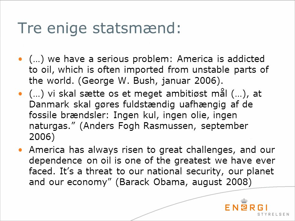 Tre enige statsmænd: •(…) we have a serious problem: America is addicted to oil, which is often imported from unstable parts of the world.
