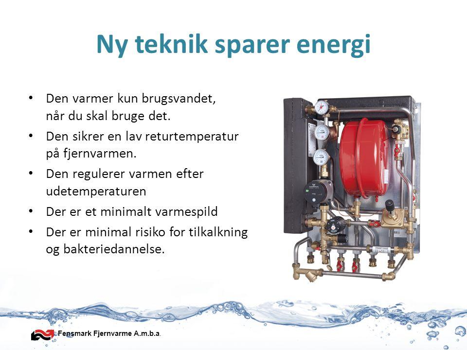 Fensmark Fjernvarme A.m.b.a. Ny teknik sparer energi • Den varmer kun brugsvandet, når du skal bruge det. • Den sikrer en lav returtemperatur på fjern