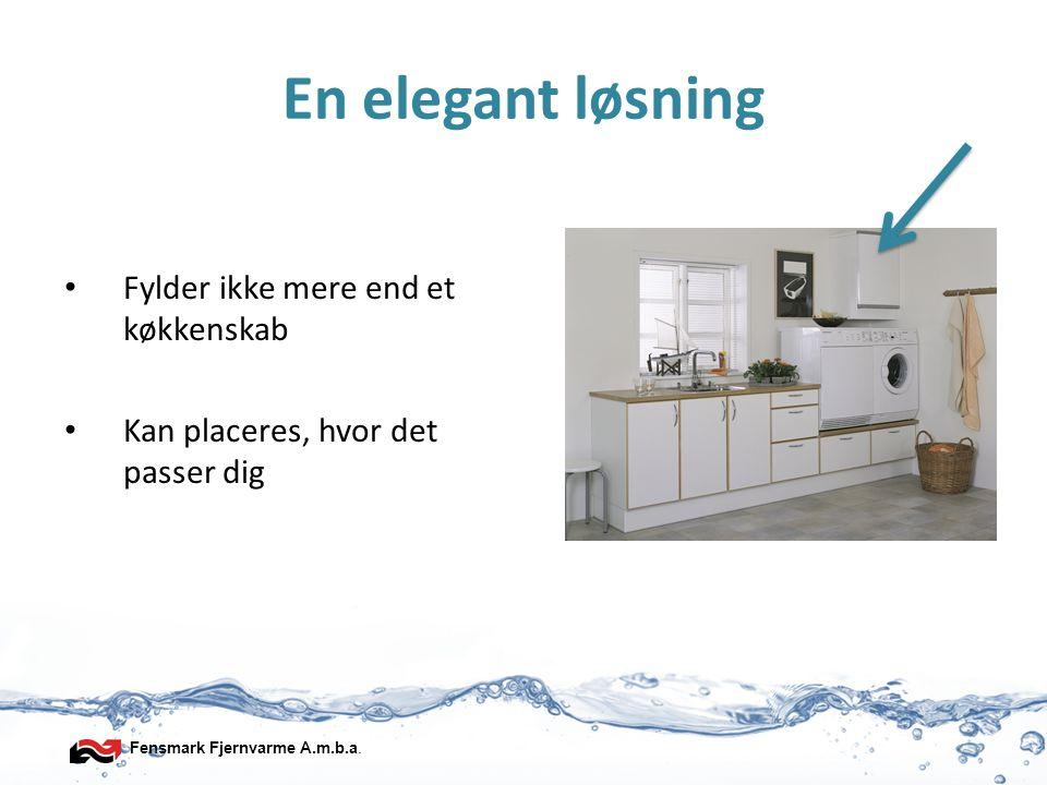Fensmark Fjernvarme A.m.b.a. En elegant løsning • Fylder ikke mere end et køkkenskab • Kan placeres, hvor det passer dig