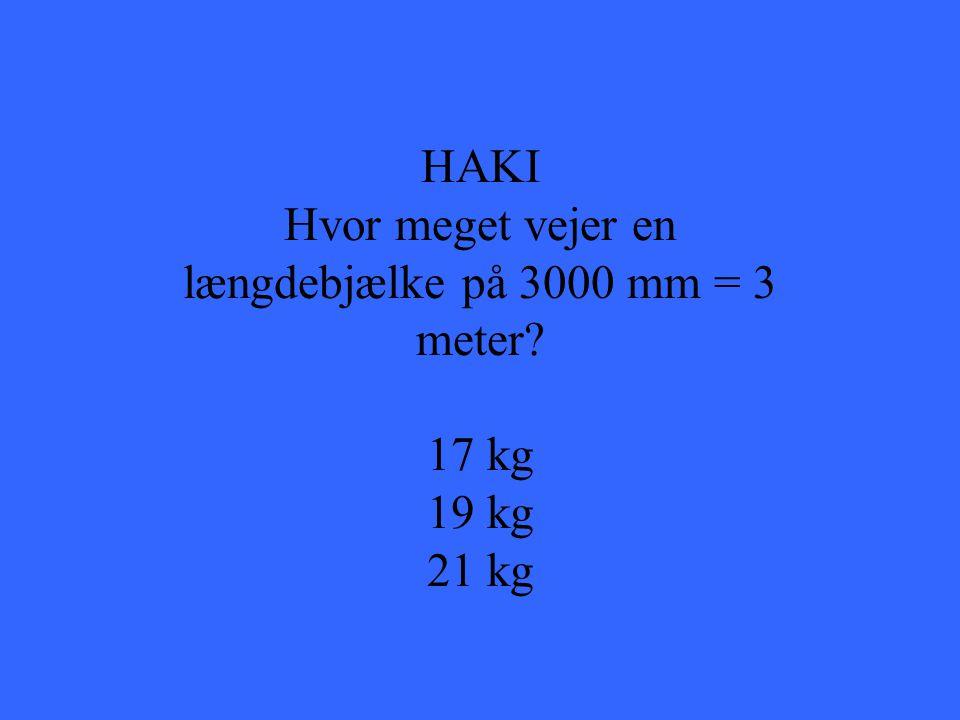 HAKI Hvor meget vejer en længdebjælke på 3000 mm = 3 meter? 17 kg 19 kg 21 kg
