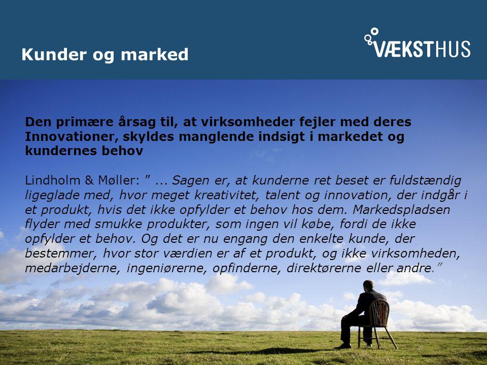 Kunder og marked Den primære årsag til, at virksomheder fejler med deres Innovationer, skyldes manglende indsigt i markedet og kundernes behov Lindholm & Møller: ...