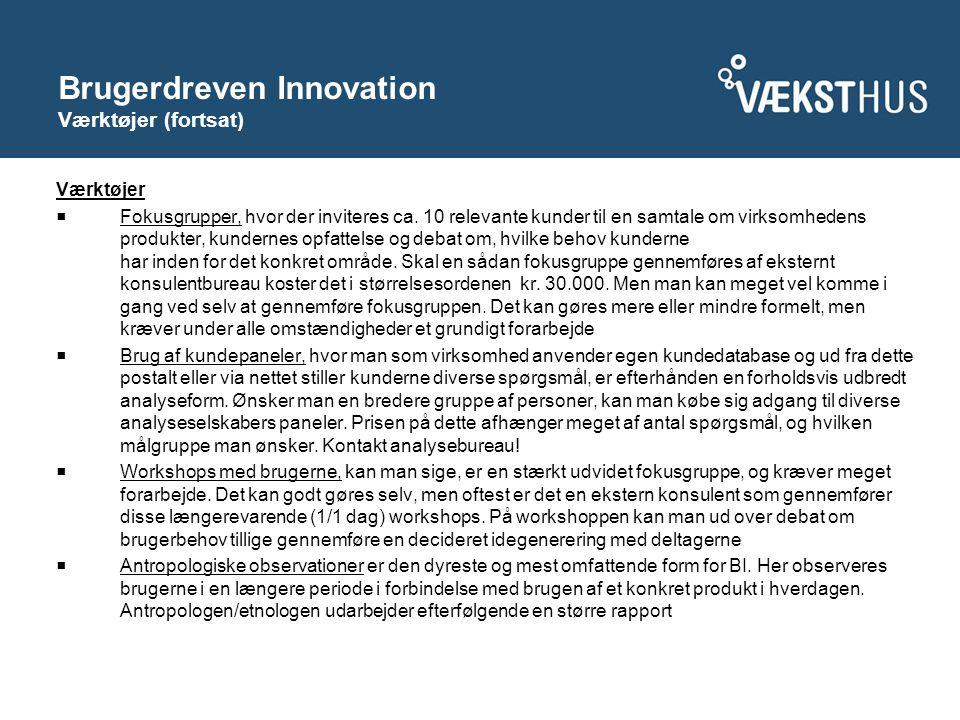 Brugerdreven Innovation Værktøjer (fortsat) Værktøjer  Fokusgrupper, hvor der inviteres ca.