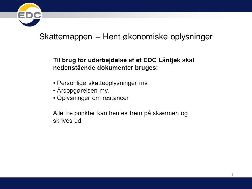 1 Skattemappen – Hent økonomiske oplysninger Til brug for udarbejdelse af et EDC Låntjek skal nedenstående dokumenter bruges: • Personlige skatteoplys
