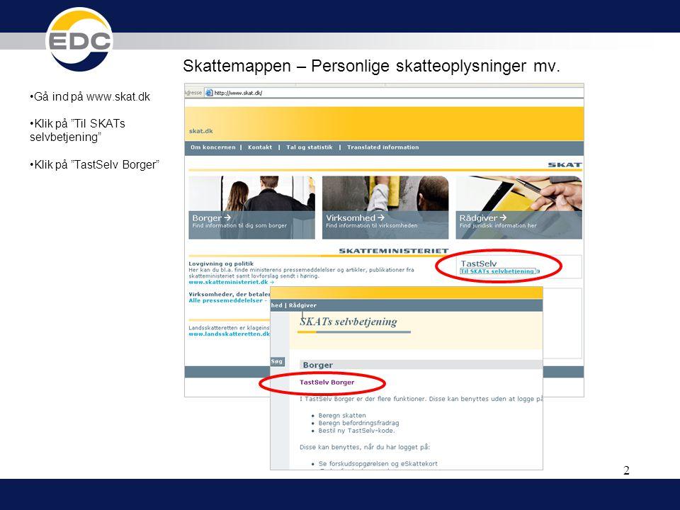 """2 Skattemappen – Personlige skatteoplysninger mv. •Gå ind på www.skat.dk •Klik på """"Til SKATs selvbetjening"""" •Klik på """"TastSelv Borger"""""""