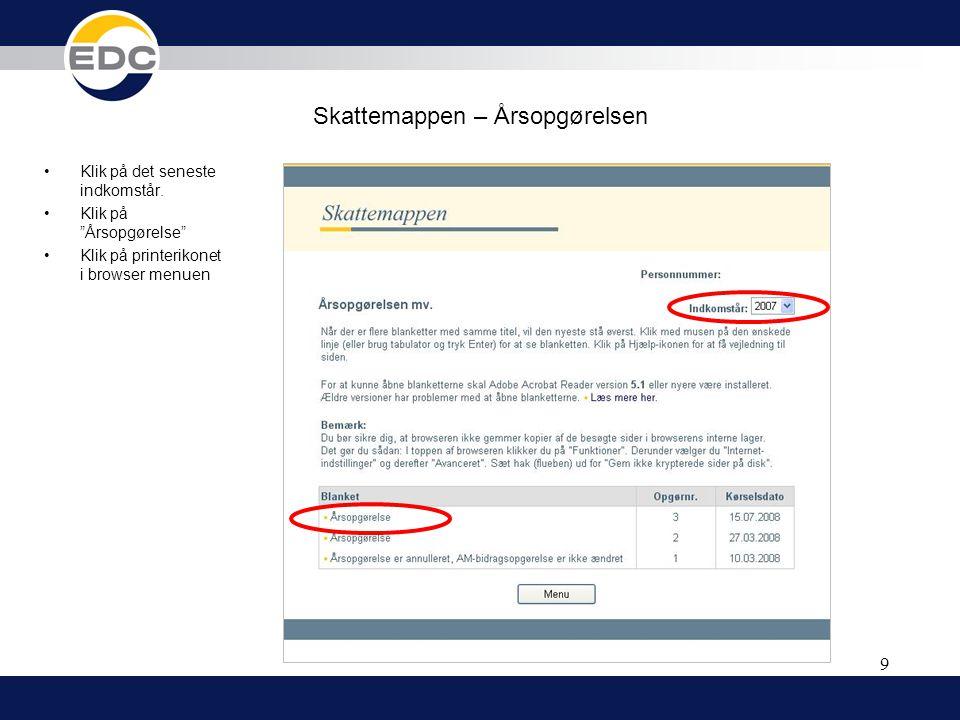 """9 Skattemappen – Årsopgørelsen •Klik på det seneste indkomstår. •Klik på """"Årsopgørelse"""" •Klik på printerikonet i browser menuen"""